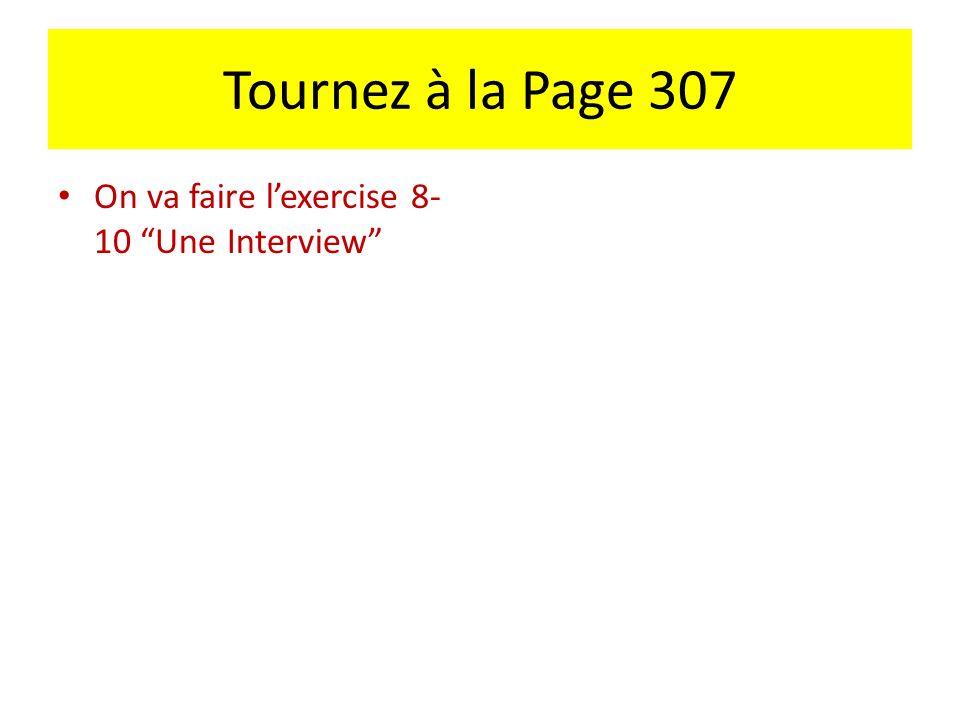 Tournez à la Page 307 On va faire lexercise 8- 10 Une Interview