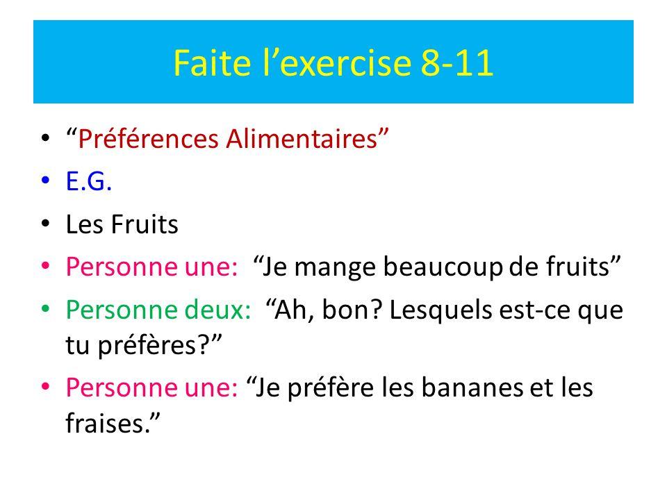 Faite lexercise 8-11 Préférences Alimentaires E.G. Les Fruits Personne une: Je mange beaucoup de fruits Personne deux: Ah, bon? Lesquels est-ce que tu
