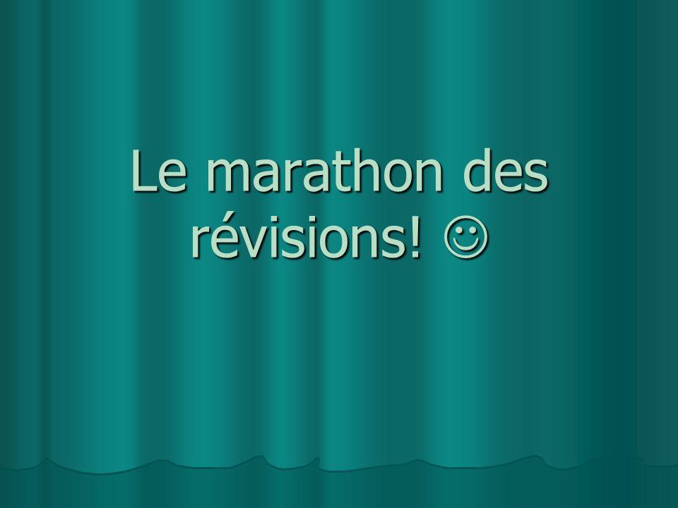 Le marathon des révisions! Le marathon des révisions!