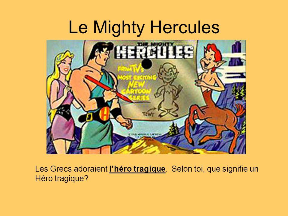 Le Mighty Hercules Les Grecs adoraient lhéro tragique. Selon toi, que signifie un Héro tragique?