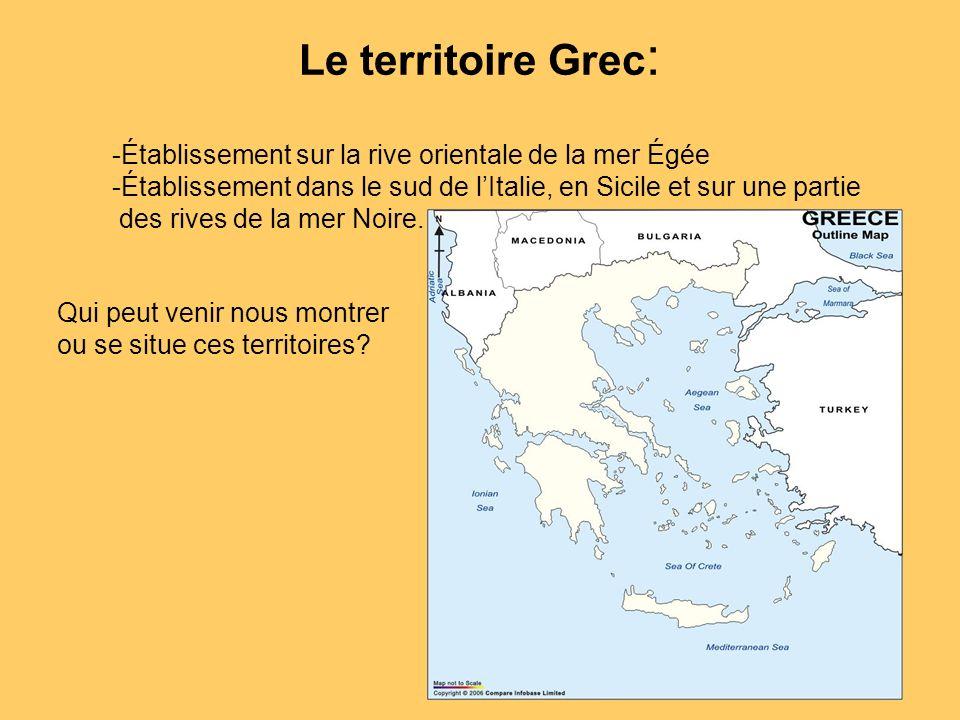 Le territoire Grec : -Établissement sur la rive orientale de la mer Égée -Établissement dans le sud de lItalie, en Sicile et sur une partie des rives