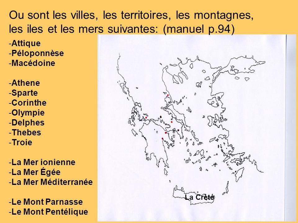 Ou sont les villes, les territoires, les montagnes, les iles et les mers suivantes: (manuel p.94) -Attique -Péloponnèse -Macédoine -Athene -Sparte -Co