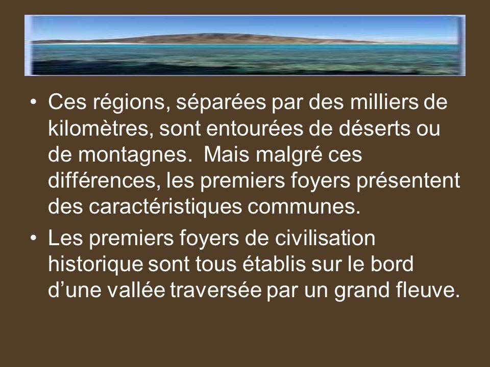 Ces régions, séparées par des milliers de kilomètres, sont entourées de déserts ou de montagnes. Mais malgré ces différences, les premiers foyers prés