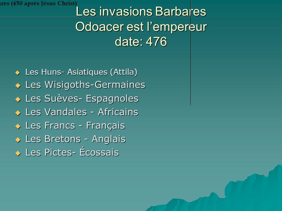 Les invasions Barbares Odoacer est lempereur date: 476 Les Huns- Asiatiques (Attila) Les Huns- Asiatiques (Attila) Les Wisigoths-Germaines Les Wisigot