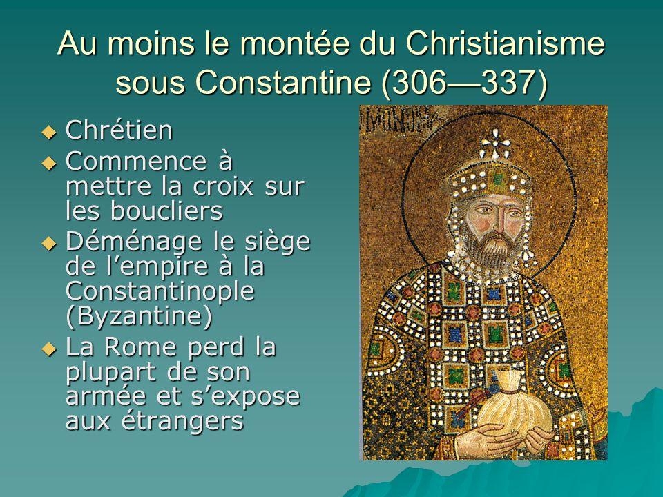 Au moins le montée du Christianisme sous Constantine (306337) Chrétien Chrétien Commence à mettre la croix sur les boucliers Commence à mettre la croi