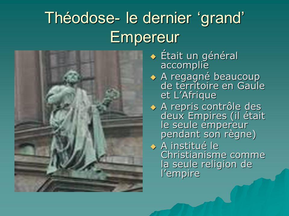 Théodose- le dernier grand Empereur Était un général accomplie Était un général accomplie A regagné beaucoup de territoire en Gaule et LAfrique A rega
