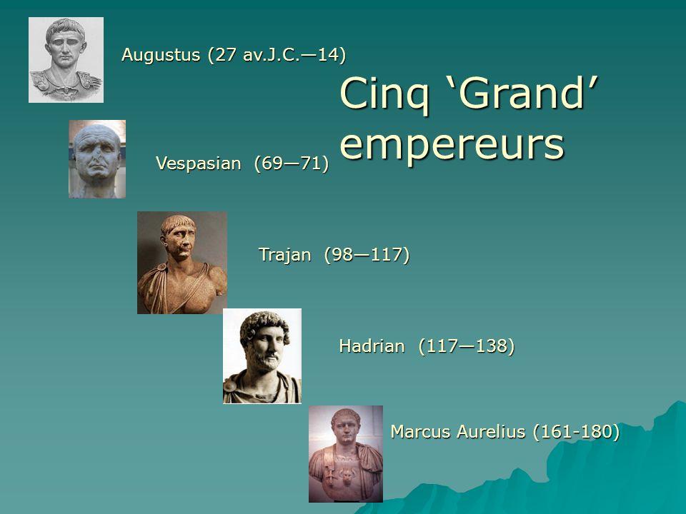 Vespasian (6971) Augustus (27 av.J.C.14) Marcus Aurelius (161-180) Trajan (98117) Hadrian (117138) Cinq Grand empereurs