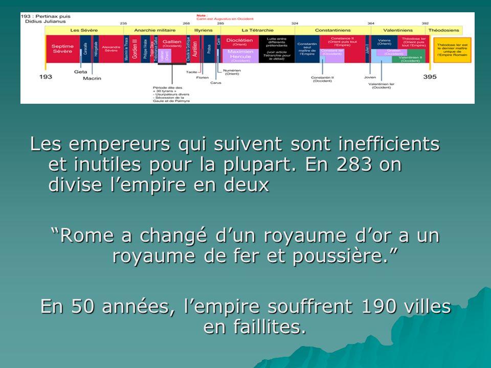 Les empereurs qui suivent sont inefficients et inutiles pour la plupart. En 283 on divise lempire en deux Rome a changé dun royaume dor a un royaume d