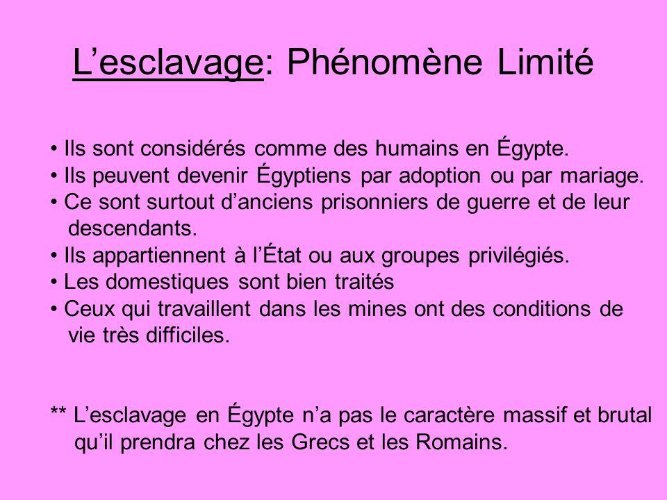 Lesclavage: Phénomène Limité Ils sont considérés comme des humains en Égypte. Ils peuvent devenir Égyptiens par adoption ou par mariage. Ce sont surto