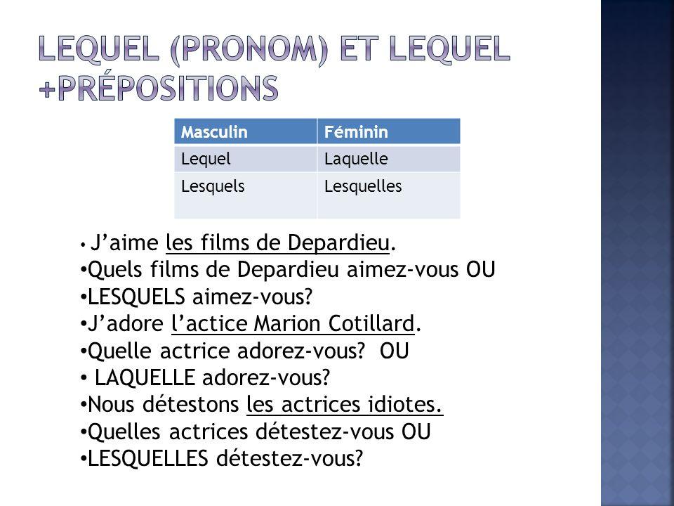 MasculinFéminin LequelLaquelle LesquelsLesquelles Jaime les films de Depardieu. Quels films de Depardieu aimez-vous OU LESQUELS aimez-vous? Jadore lac