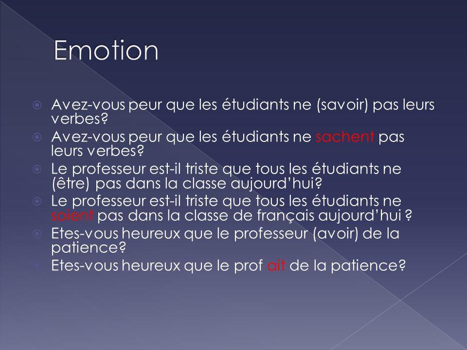 Avez-vous peur que les étudiants ne (savoir) pas leurs verbes? Avez-vous peur que les étudiants ne sachent pas leurs verbes? Le professeur est-il tris