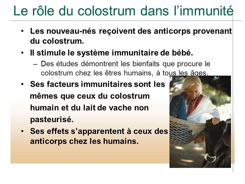 Le rôle du colostrum dans limmunité Les nouveau-nés reçoivent des anticorps provenant du colostrum. Il stimule le système immunitaire de bébé. –Des ét