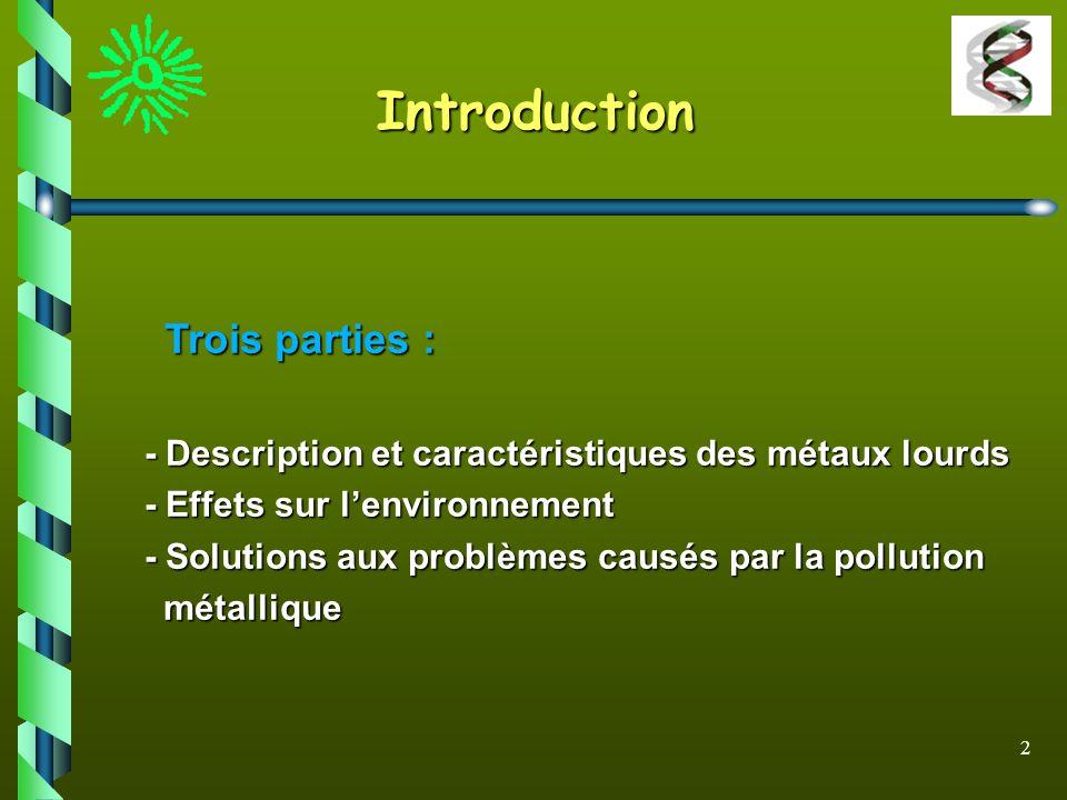 2 Introduction Trois parties : Trois parties : - Description et caractéristiques des métaux lourds - Description et caractéristiques des métaux lourds