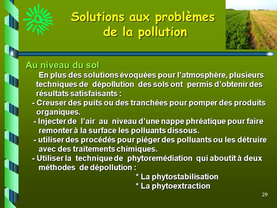 29 Au niveau du sol En plus des solutions évoquées pour latmosphère, plusieurs techniques de dépollution des sols ont permis dobtenir des résultats sa