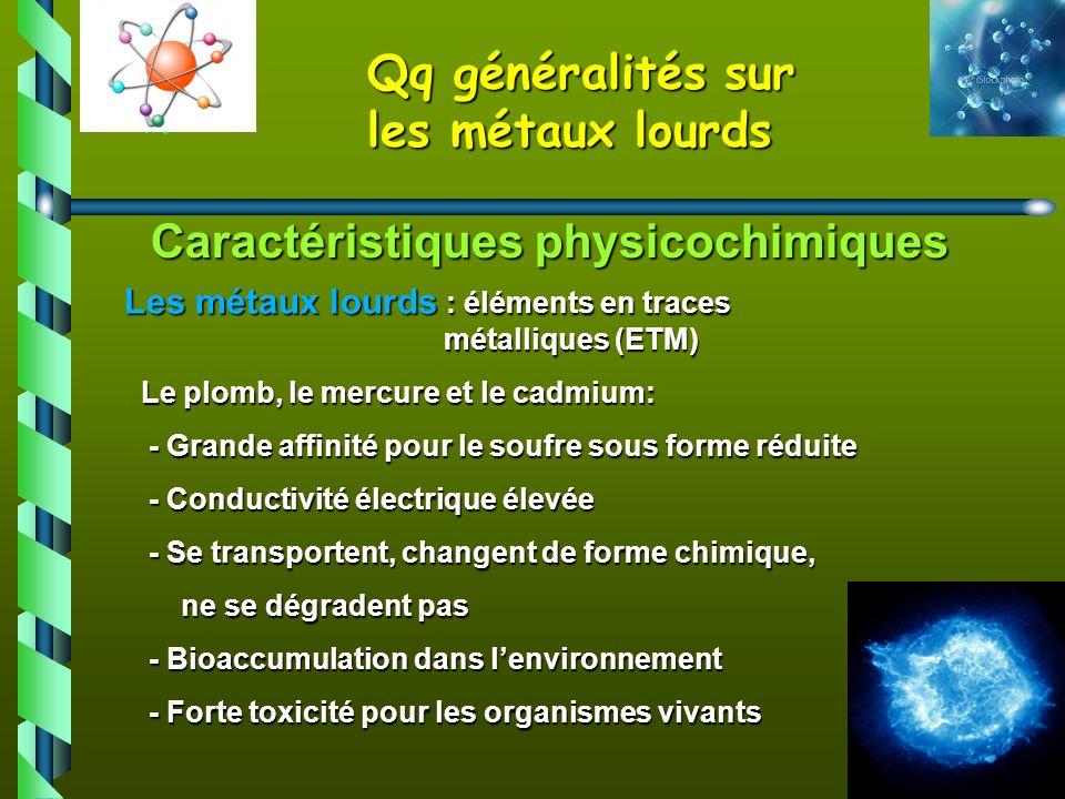 5 Caractéristiques physicochimiques Caractéristiques physicochimiques Les métaux lourds : éléments en traces métalliques (ETM) Le plomb, le mercure et