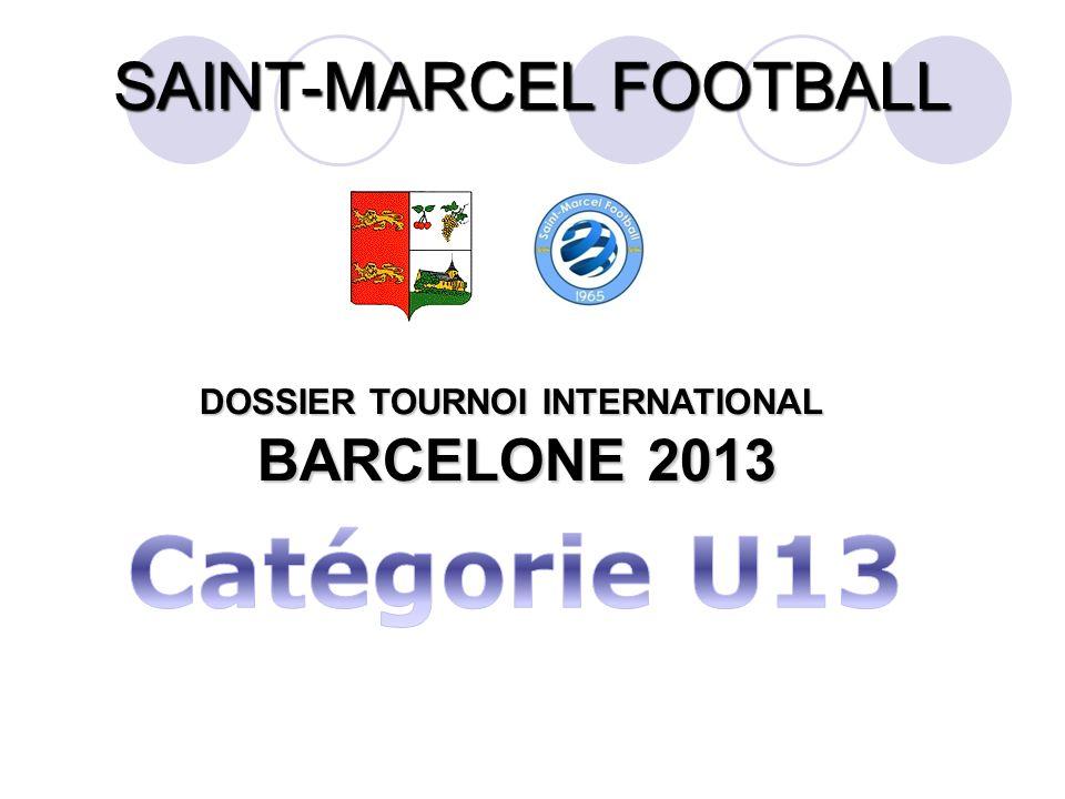 SAINT-MARCEL FOOTBALL DOSSIER TOURNOI INTERNATIONAL BARCELONE 2013 BARCELONE 2013
