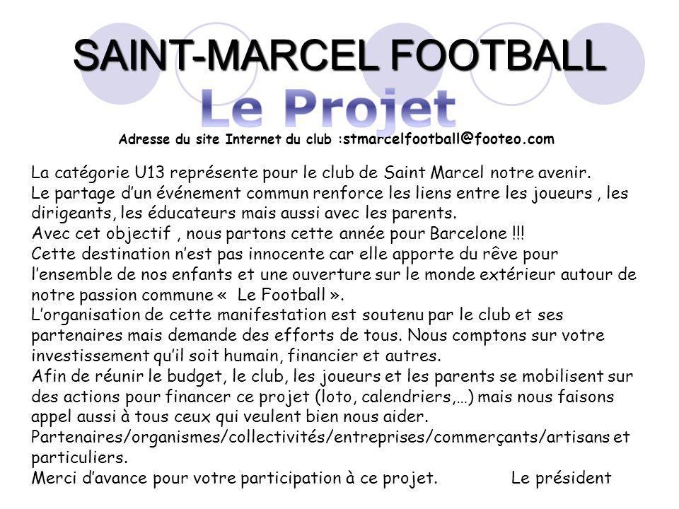 SAINT-MARCEL FOOTBALL La catégorie U13 représente pour le club de Saint Marcel notre avenir. Le partage dun événement commun renforce les liens entre