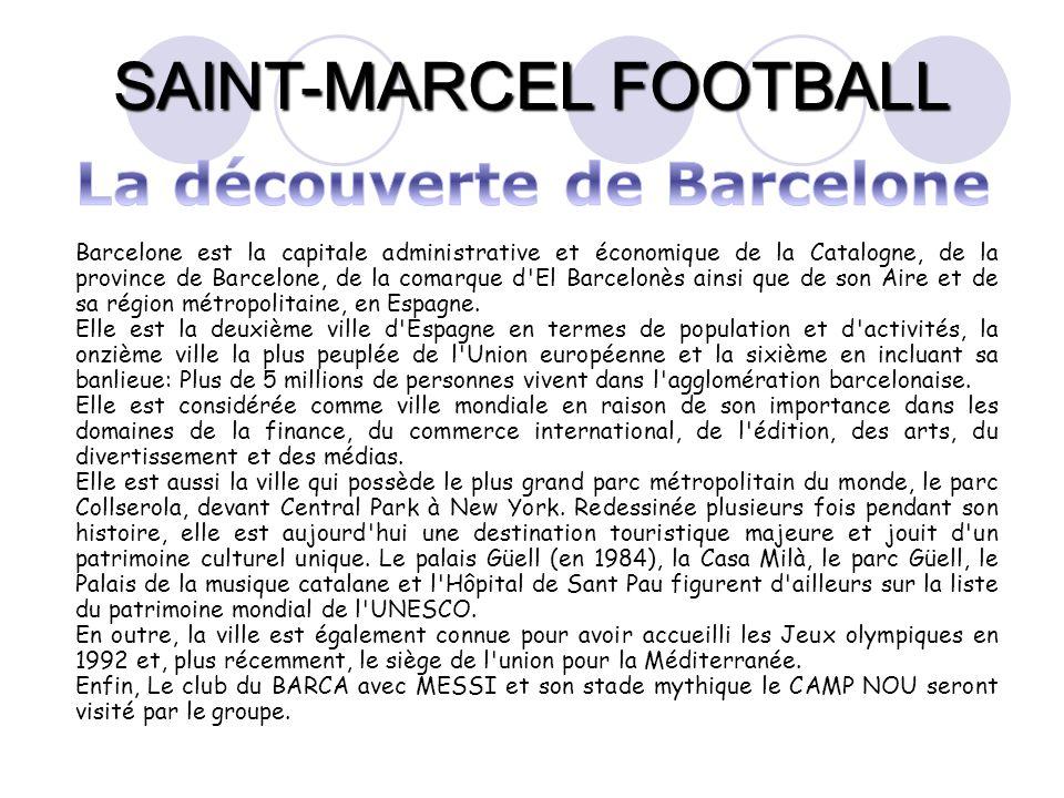 SAINT-MARCEL FOOTBALL Barcelone est la capitale administrative et économique de la Catalogne, de la province de Barcelone, de la comarque d'El Barcelo