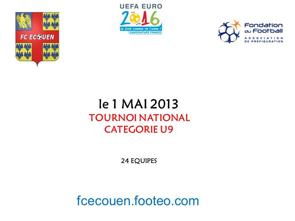 le 1 MAI 2013 TOURNOI NATIONAL CATEGORIE U9 24 EQUIPES fcecouen.footeo.com