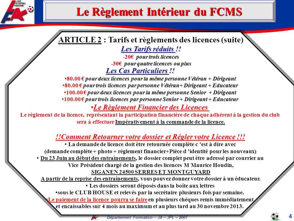 Département Formation – JA – JPL – 2007 ARTICLE 2 : Tarifs et règlements des licences (suite) Les Tarifs réduits !! -20 pour trois licences -30 pour q