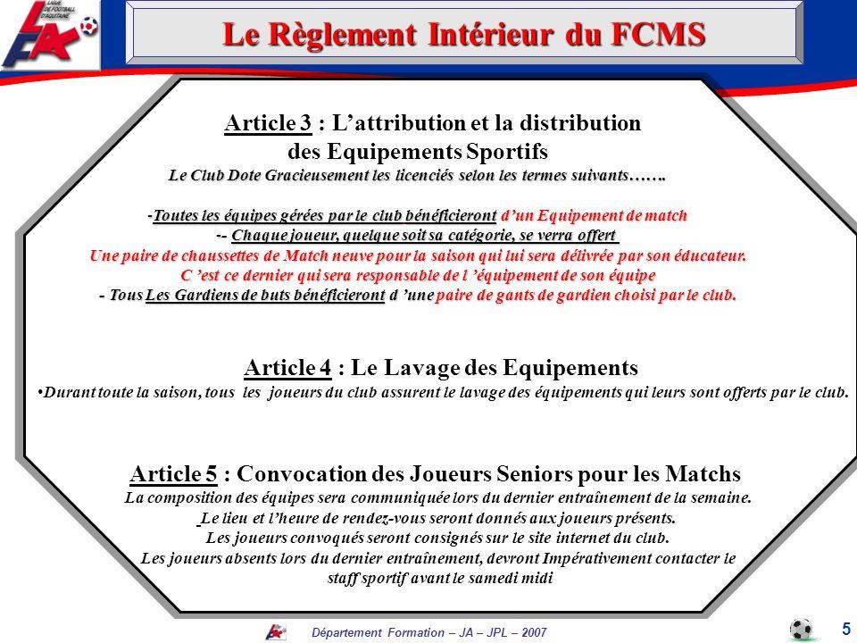 Département Formation – JA – JPL – 2007 5 Article 3 : Lattribution et la distribution des Equipements Sportifs Le Club Dote Gracieusement les licencié