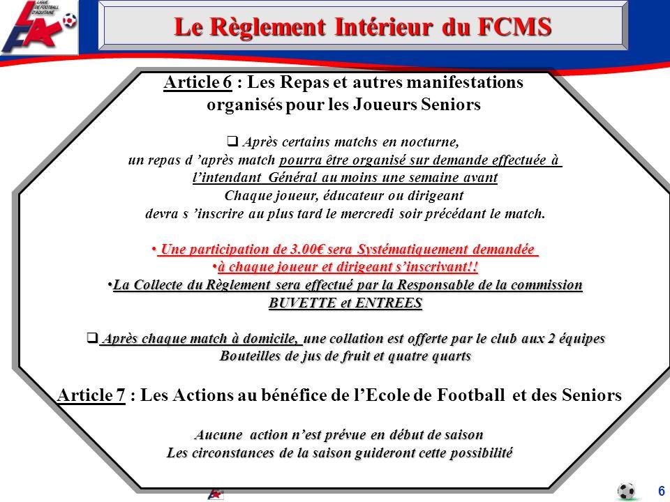 Département Formation – JA – JPL – 2007 7 Article 8 : Les Défraiements versés aux Coachs Tout défraiement sera versé en totalité en Juin 2014 lors de lAssemblée Générale Lenveloppe global du FCMS est 1800.00 1.Cette enveloppe sera répartie sur le ou les entraîneurs de l équipe première sur décision du comité directeur pour la saison 2013/2014 Le Règlement Intérieur du FCMS