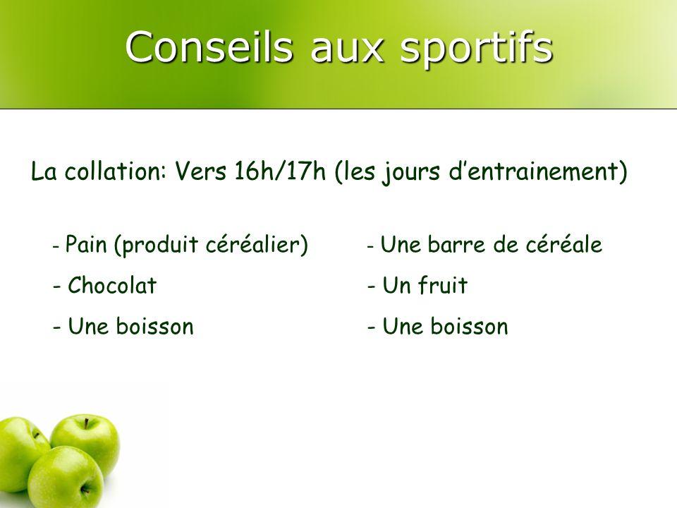 Conseils aux sportifs - Pain (produit céréalier) - Chocolat - Une boisson - Une barre de céréale - Un fruit - Une boisson La collation: Vers 16h/17h (