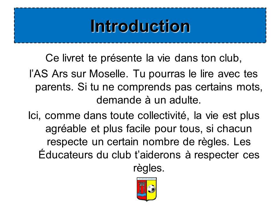 Ce livret te présente la vie dans ton club, lAS Ars sur Moselle. Tu pourras le lire avec tes parents. Si tu ne comprends pas certains mots, demande à
