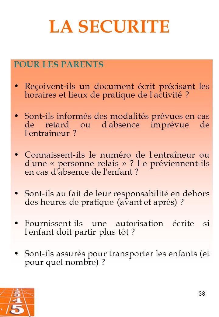38 LA SECURITE POUR LES PARENTS Reçoivent-ils un document écrit précisant les horaires et lieux de pratique de l activité .