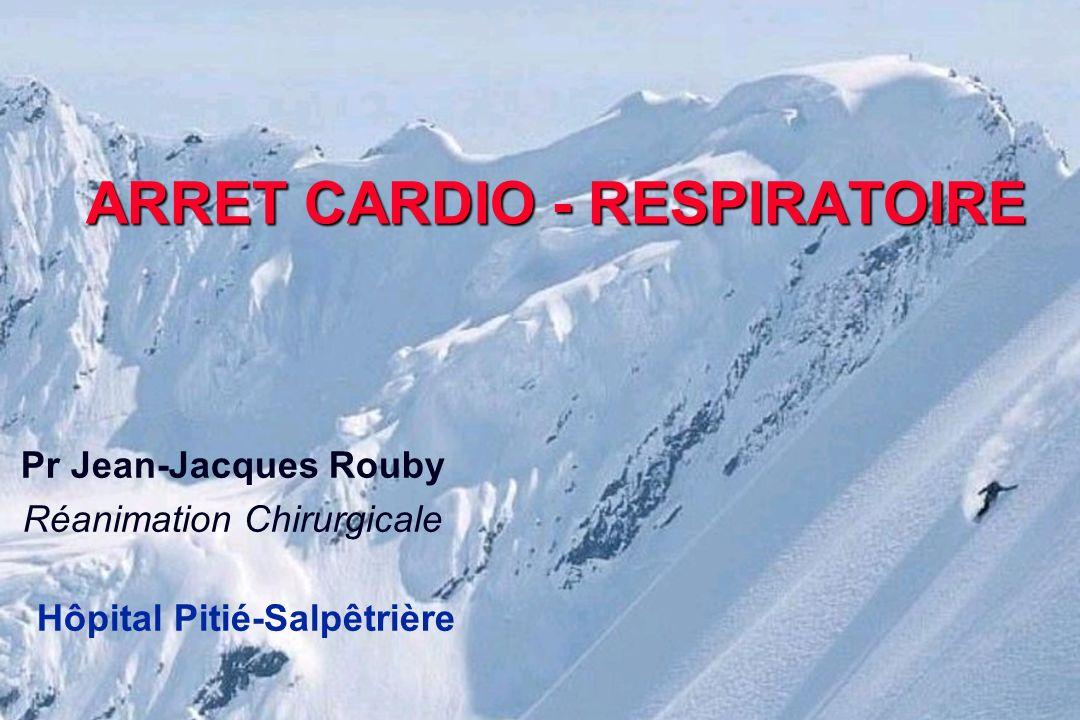 ARRET CARDIO - RESPIRATOIRE Pr Jean-Jacques Rouby Réanimation Chirurgicale Hôpital Pitié-Salpêtrière