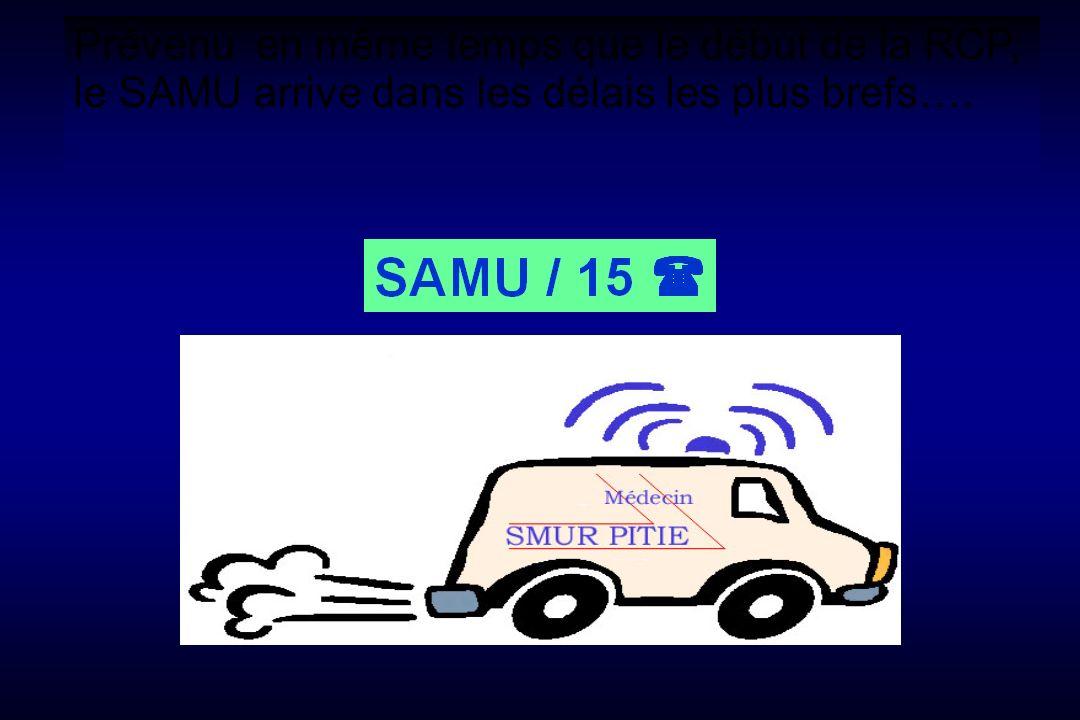 Prévenu en même temps que le début de la RCP, le SAMU arrive dans les délais les plus brefs….
