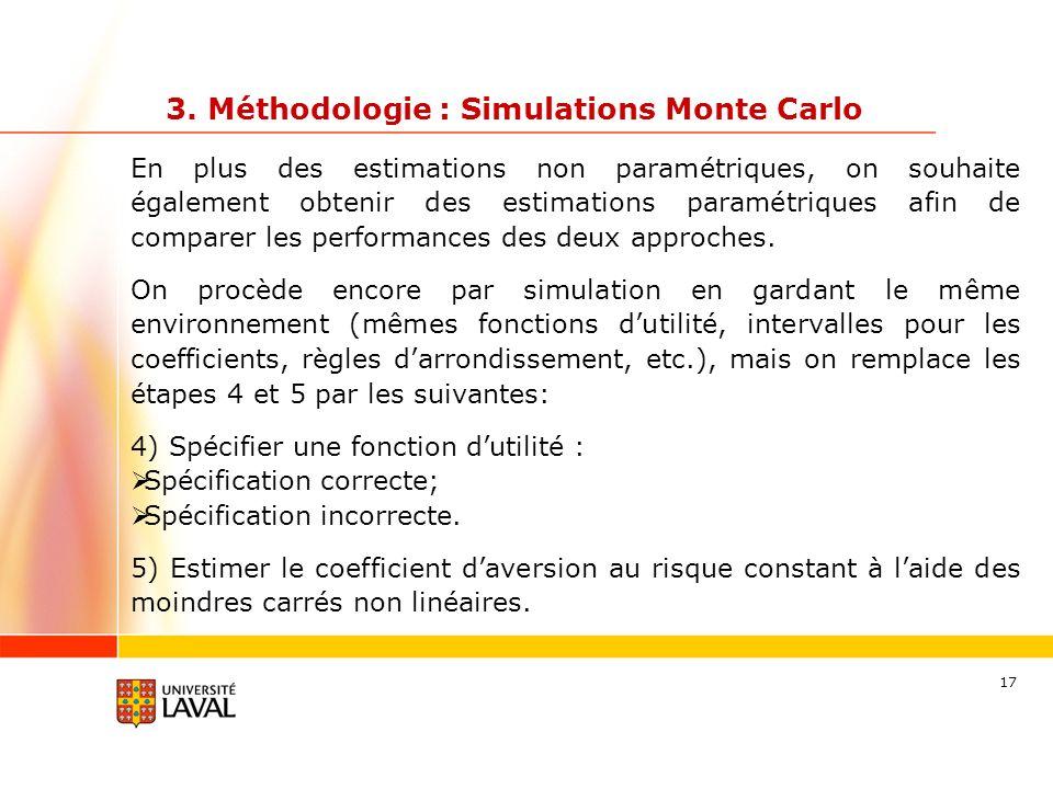 17 3. Méthodologie : Simulations Monte Carlo En plus des estimations non paramétriques, on souhaite également obtenir des estimations paramétriques af