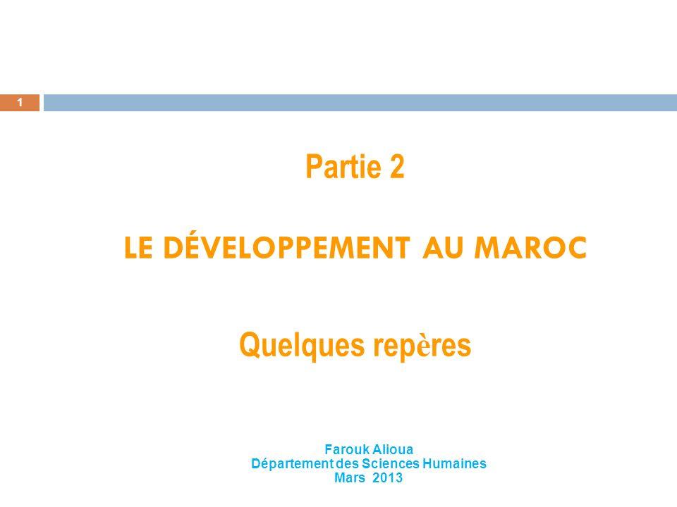 Partie 2 LE DÉVELOPPEMENT AU MAROC Quelques rep è res 1 Farouk Alioua Département des Sciences Humaines Mars 2013