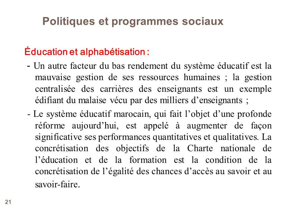 21 Éducation et alphabétisation : - Un autre facteur du bas rendement du système éducatif est la mauvaise gestion de ses ressources humaines ; la gest