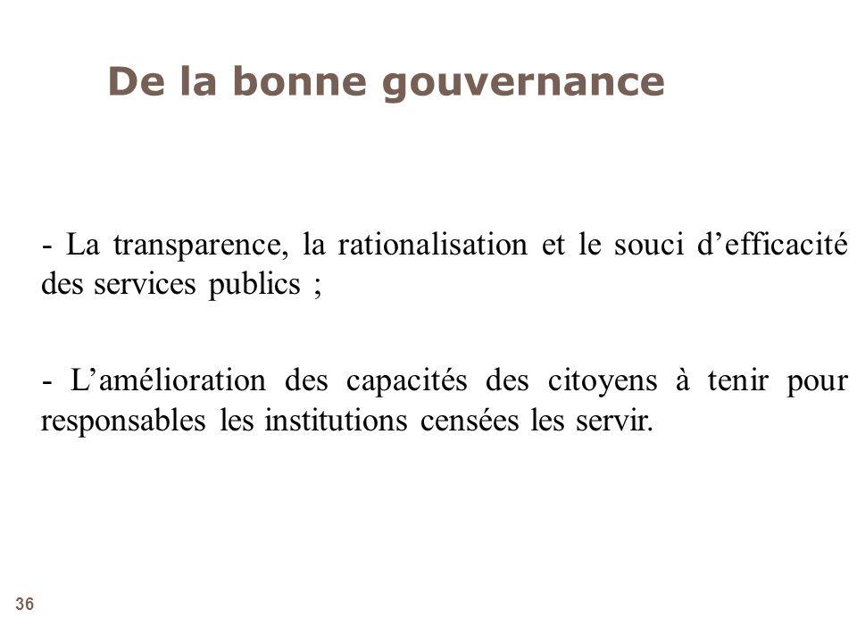 36 - La transparence, la rationalisation et le souci defficacité des services publics ; - Lamélioration des capacités des citoyens à tenir pour respon