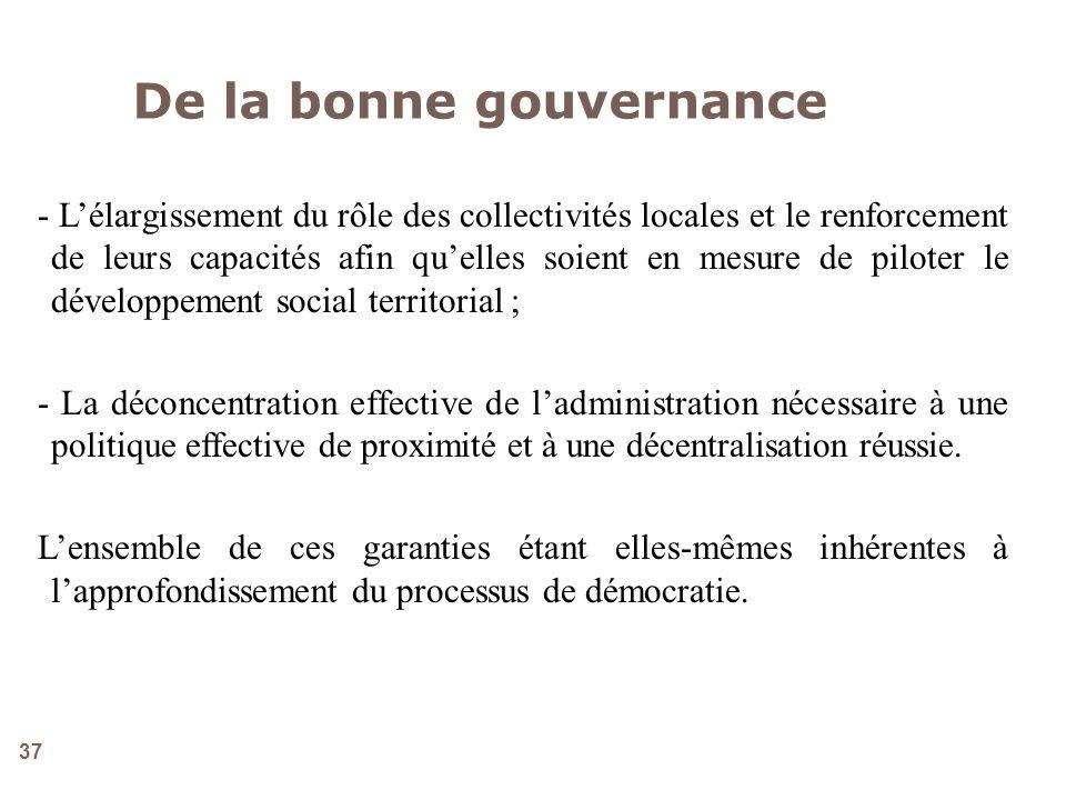 37 - Lélargissement du rôle des collectivités locales et le renforcement de leurs capacités afin quelles soient en mesure de piloter le développement