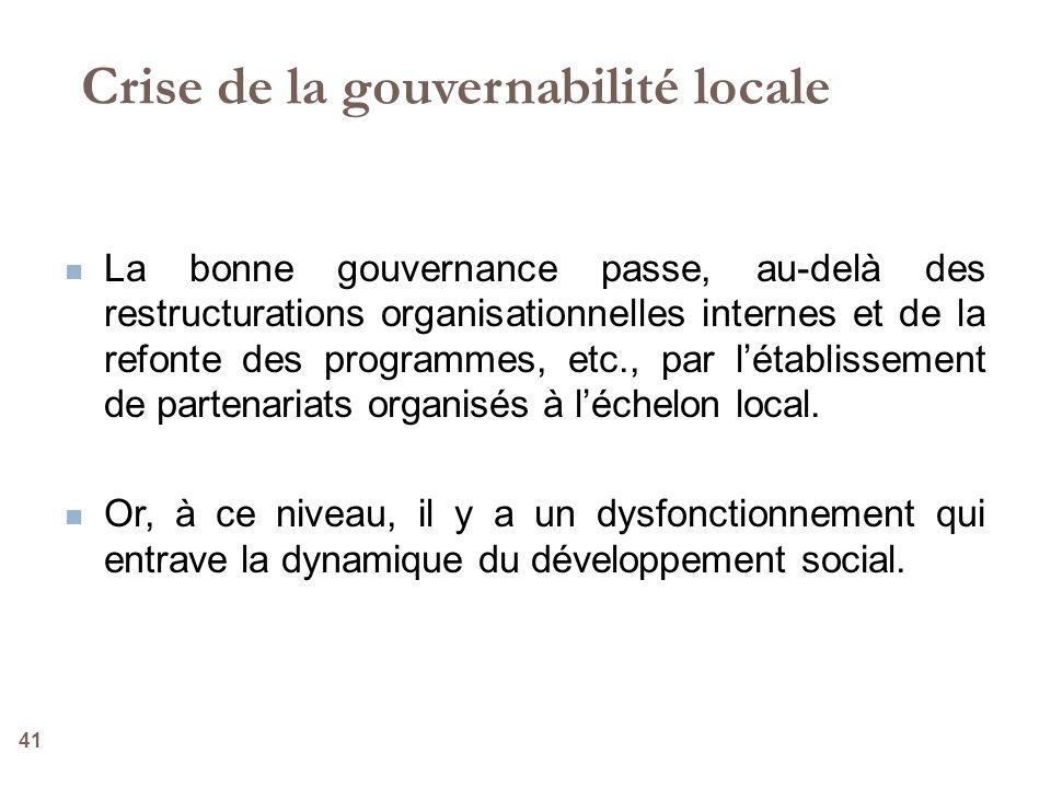 41 Crise de la gouvernabilité locale La bonne gouvernance passe, au-delà des restructurations organisationnelles internes et de la refonte des program