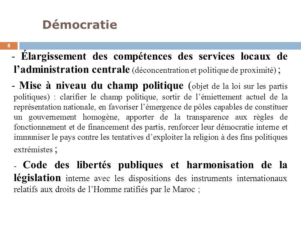Démocratie 8 - Élargissement des compétences des services locaux de ladministration centrale (déconcentration et politique de proximité) ; - Mise à ni