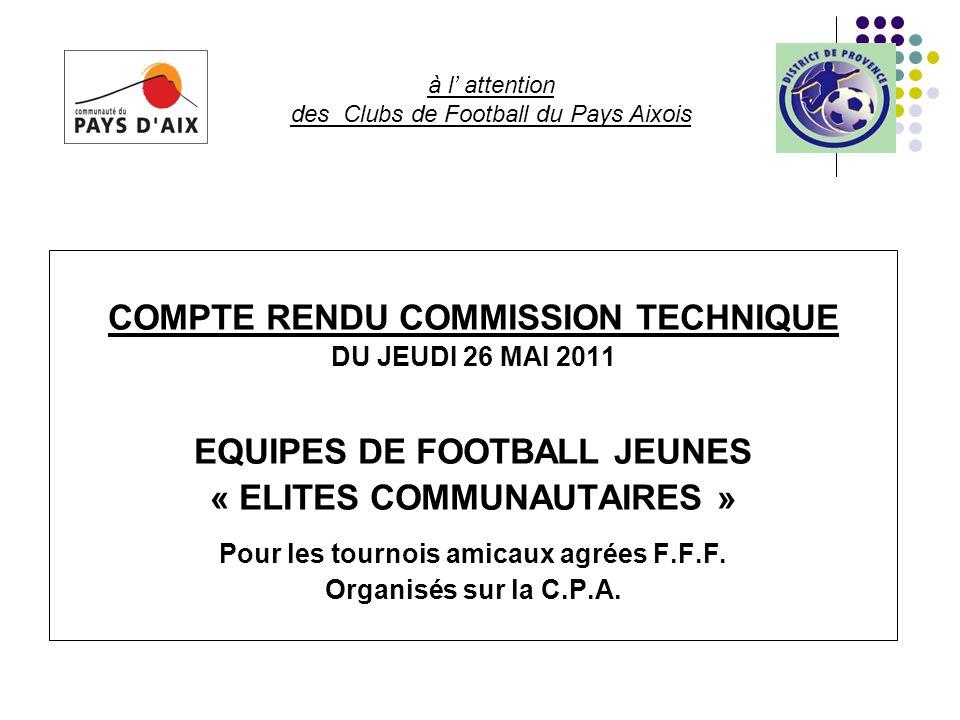 COMPTE RENDU COMMISSION TECHNIQUE DU JEUDI 26 MAI 2011 EQUIPES DE FOOTBALL JEUNES « ELITES COMMUNAUTAIRES » Pour les tournois amicaux agrées F.F.F. Or