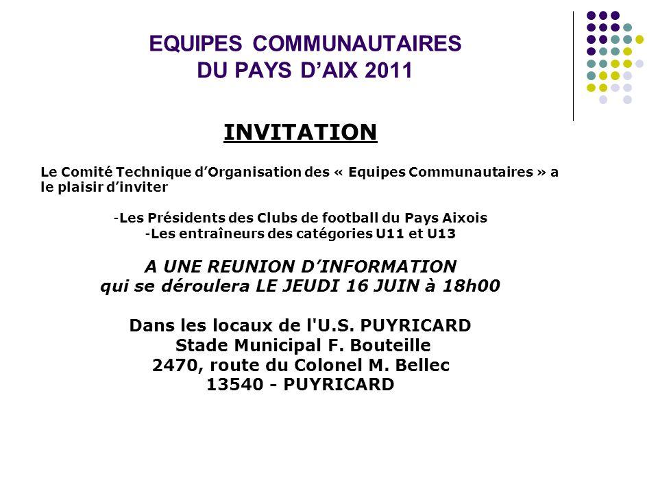 EQUIPES COMMUNAUTAIRES DU PAYS DAIX 2011 INVITATION Le Comité Technique dOrganisation des « Equipes Communautaires » a le plaisir dinviter -Les Présid