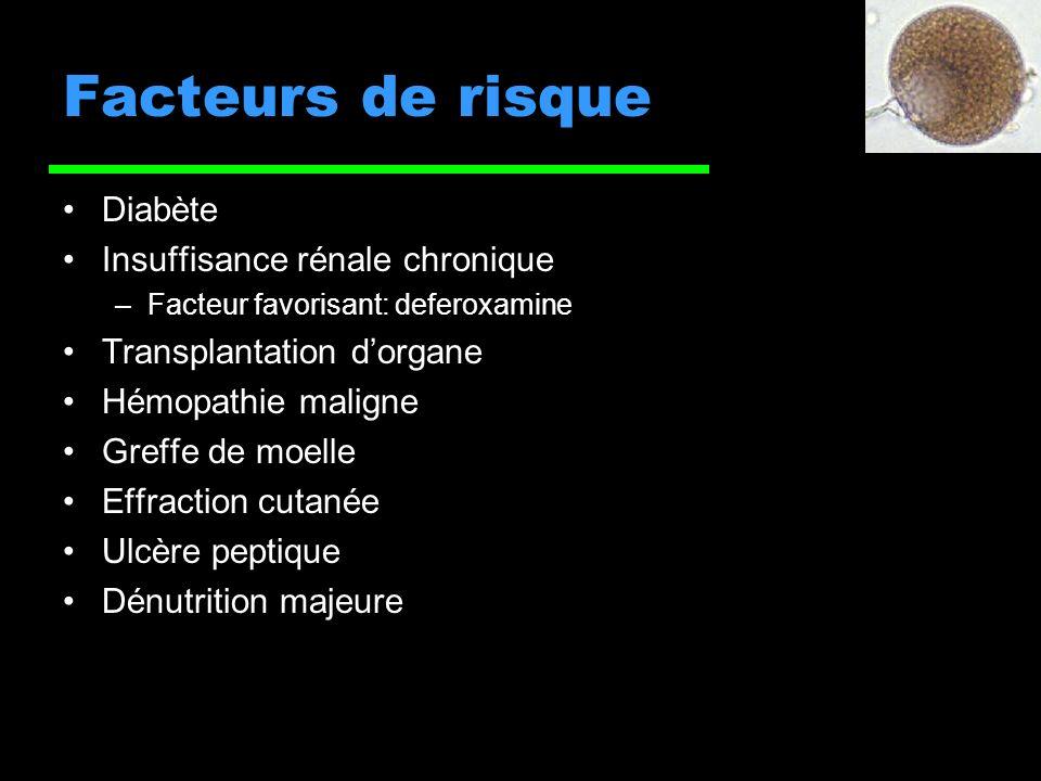 Facteurs de risque Diabète Insuffisance rénale chronique –Facteur favorisant: deferoxamine Transplantation dorgane Hémopathie maligne Greffe de moelle Effraction cutanée Ulcère peptique Dénutrition majeure