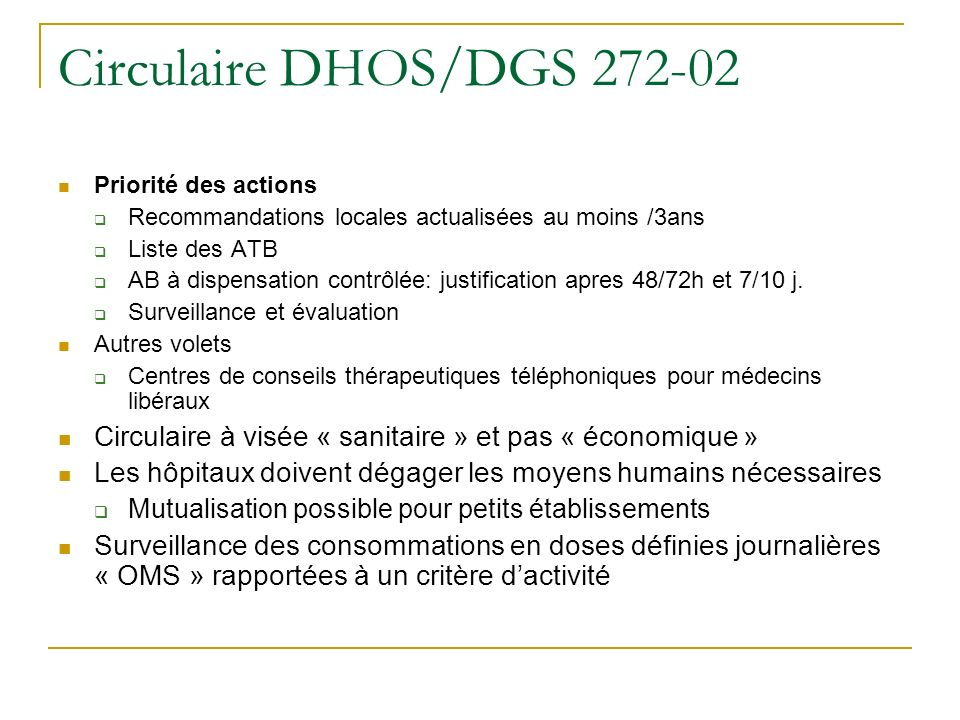 Circulaire DHOS/DGS 272-02 Priorité des actions Recommandations locales actualisées au moins /3ans Liste des ATB AB à dispensation contrôlée: justific
