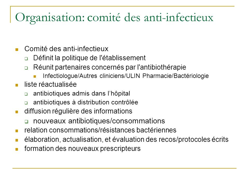 Organisation: c omité des anti-infectieux Comité des anti-infectieux Définit la politique de l'établissement Réunit partenaires concernés par l'antibi