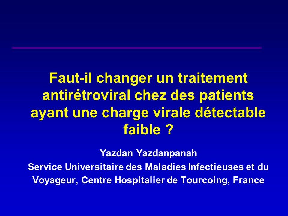 Faut-il changer un traitement antirétroviral chez des patients ayant une charge virale détectable faible .