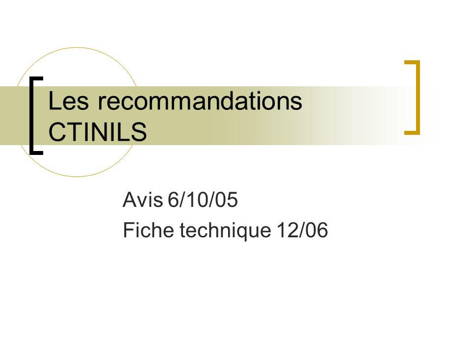 Les recommandations CTINILS Avis 6/10/05 Fiche technique 12/06
