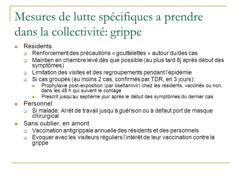 Mesures de lutte spécifiques a prendre dans la collectivité: grippe Résidents Renforcement des précautions « gouttelettes » autour du/des cas Maintien
