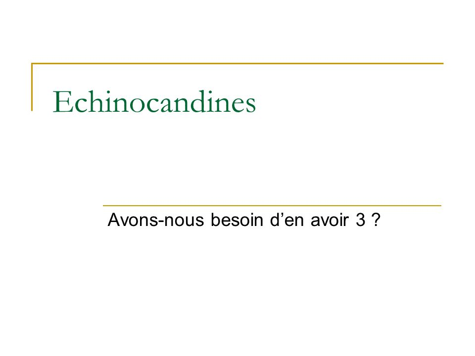 Echinocandines Avons-nous besoin den avoir 3 ?