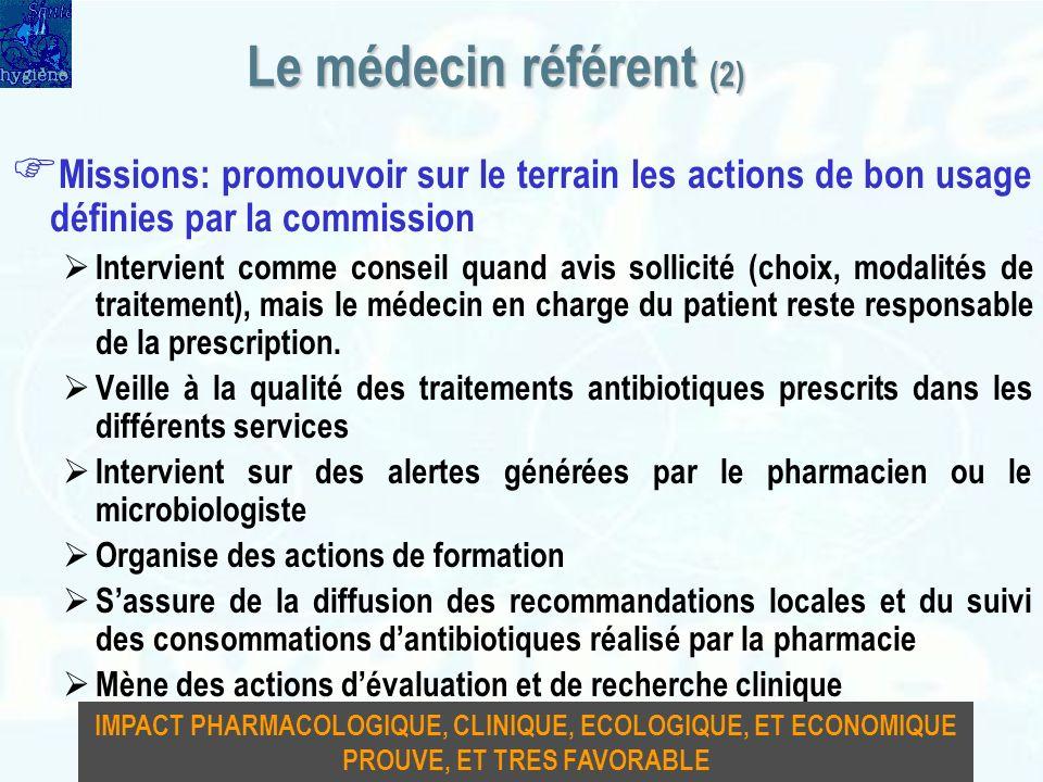 Le médecin référent (2) Missions: promouvoir sur le terrain les actions de bon usage définies par la commission Intervient comme conseil quand avis so