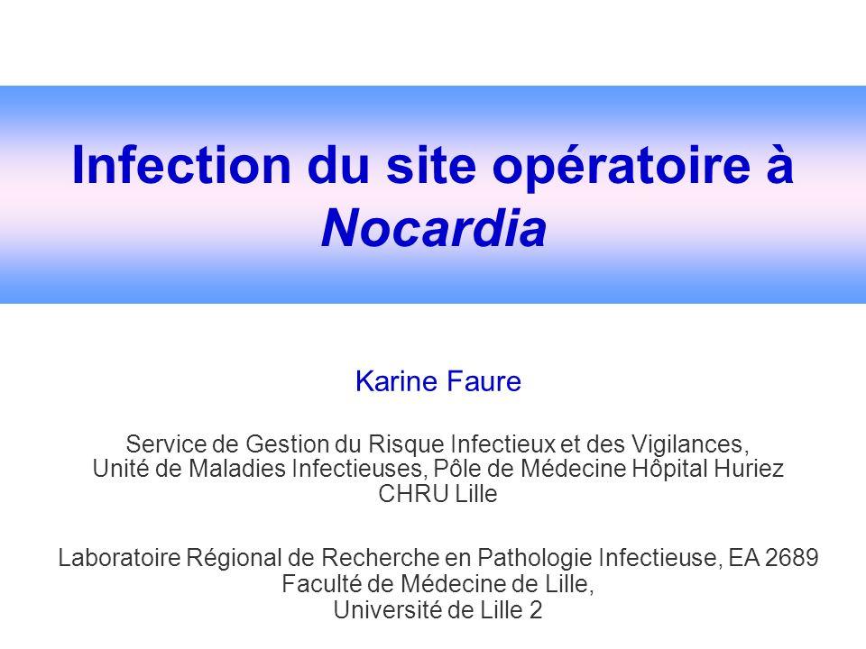 Infection du site opératoire à Nocardia Karine Faure Service de Gestion du Risque Infectieux et des Vigilances, Unité de Maladies Infectieuses, Pôle d