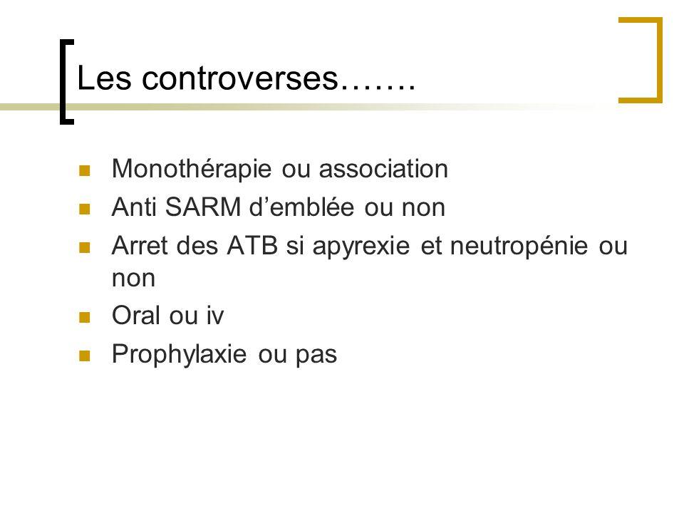 Les controverses……. Monothérapie ou association Anti SARM demblée ou non Arret des ATB si apyrexie et neutropénie ou non Oral ou iv Prophylaxie ou pas